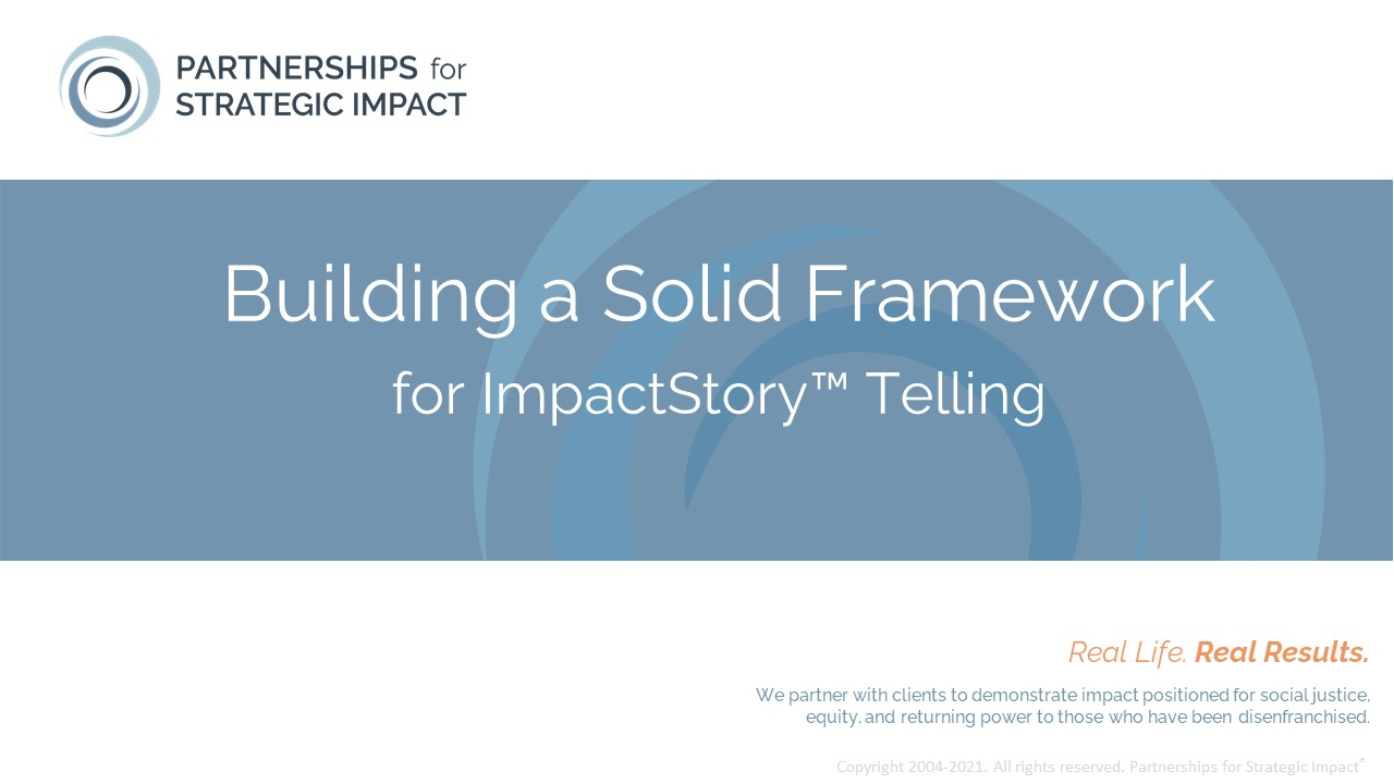 A Strategic Impact Map™ is a one-page, graphic framework which allows a nonprofit to articulate and act on the connections between their Vision, Mission, programming, how they expect to impact lives, and the longer-term and community-level impacts the nonprofit is working toward. This innovative tool replaces a Logic Model or Theory of Change, but can be translated back into those when needed
