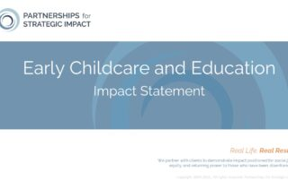 Early Education and Childcare Impact Statement that allows nonprofit leaders to confidently talk about the long-term and community-level impact their evidence-based programming, evidence-informed programming, or best practice programming is having; these long-term impacts include short-term outcomes, medium-term outcomes, and long-term outcomes