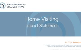Home Visiting Impact Statement that allows nonprofit leaders to confidently talk about the long-term and community-level impact their evidence-based programming, evidence-informed programming, or best practice programming is having; these long-term impacts include short-term outcomes, medium-term outcomes, and long-term outcomes