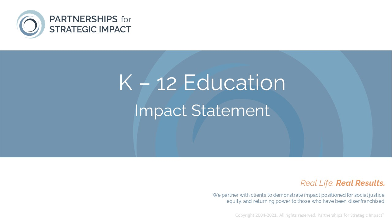 K12 Education Impact Statement that allows nonprofit leaders to confidently talk about the long-term and community-level impact their evidence-based programming, evidence-informed programming, or best practice programming is having; these long-term impacts include short-term outcomes, medium-term outcomes, and long-term outcomes